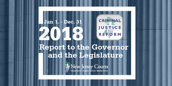 Jan. 1 - Dec. 31 2018 Report to the Governor and the Legislature - New Jersey Courts